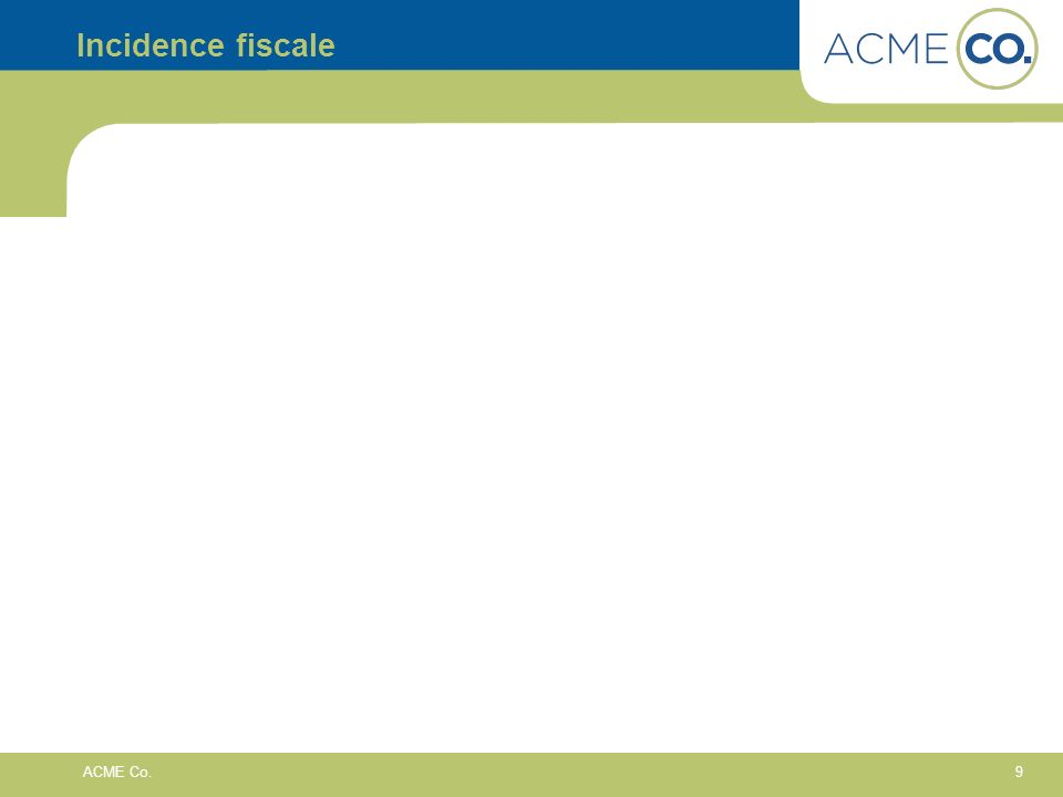 9 ACME Co. Incidence fiscale