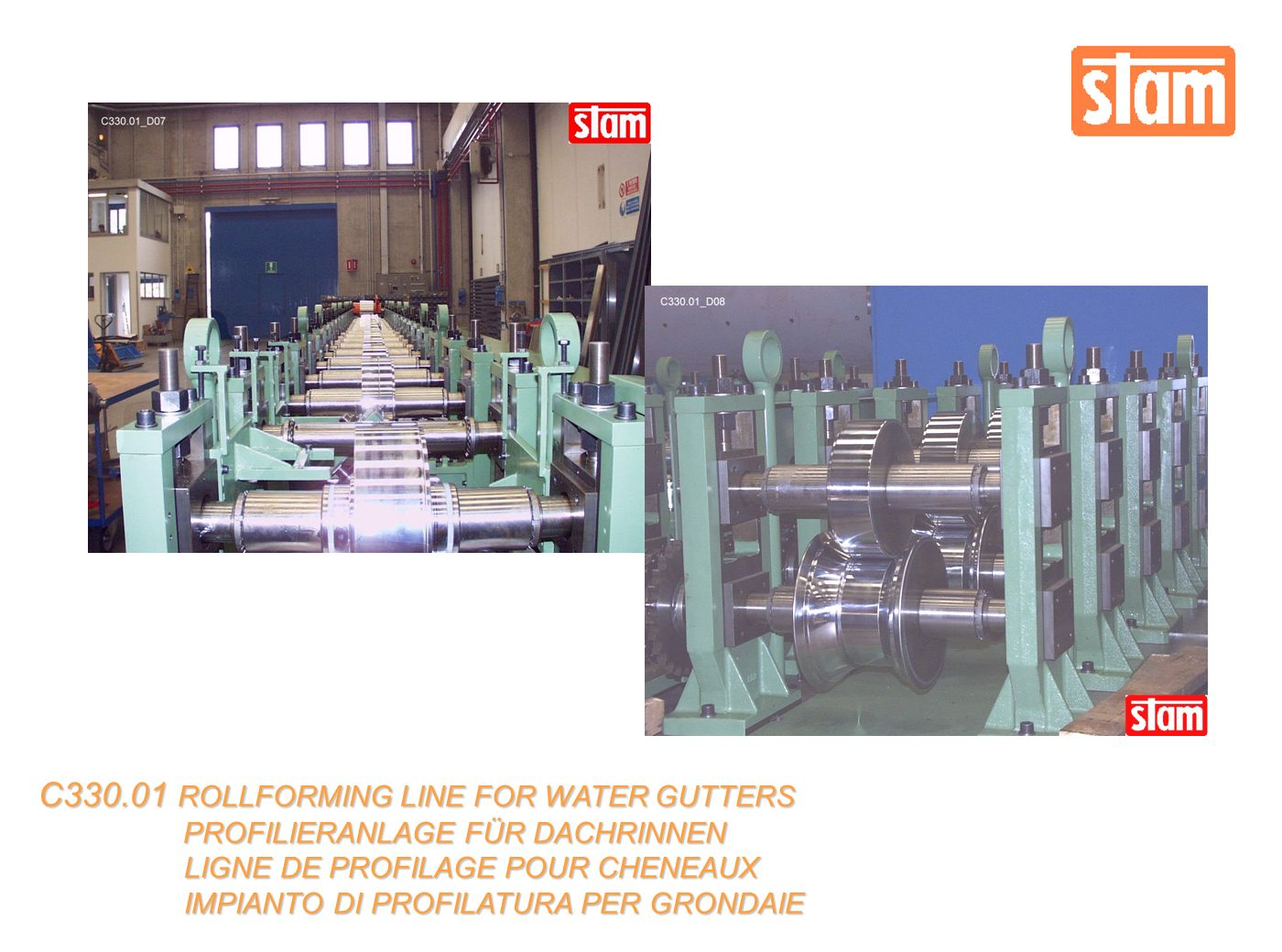 C ROLLFORMING LINE FOR WATER GUTTERS PROFILIERANLAGE FÜR DACHRINNEN PROFILIERANLAGE FÜR DACHRINNEN LIGNE DE PROFILAGE POUR CHENEAUX LIGNE DE PROFILAGE POUR CHENEAUX IMPIANTO DI PROFILATURA PER GRONDAIE IMPIANTO DI PROFILATURA PER GRONDAIE