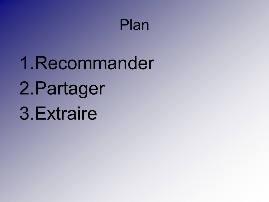 Plan 1.Recommander 2.Partager 3.Extraire