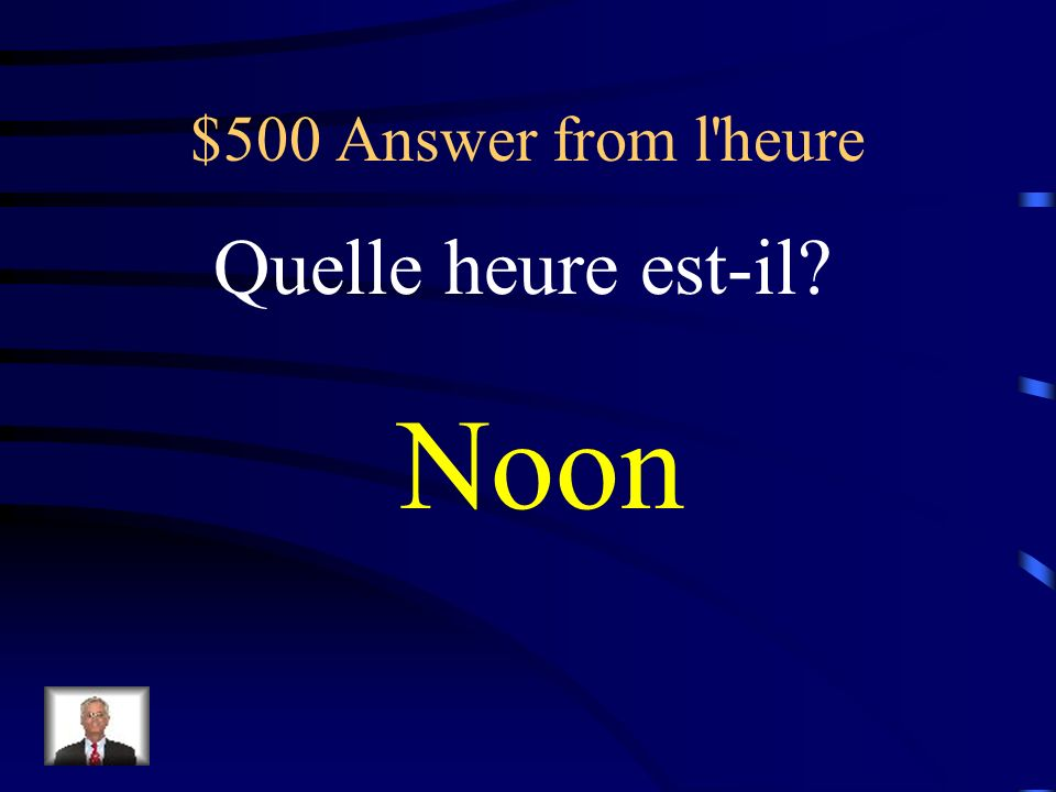 $500 Answer from l heure Quelle heure est-il Noon
