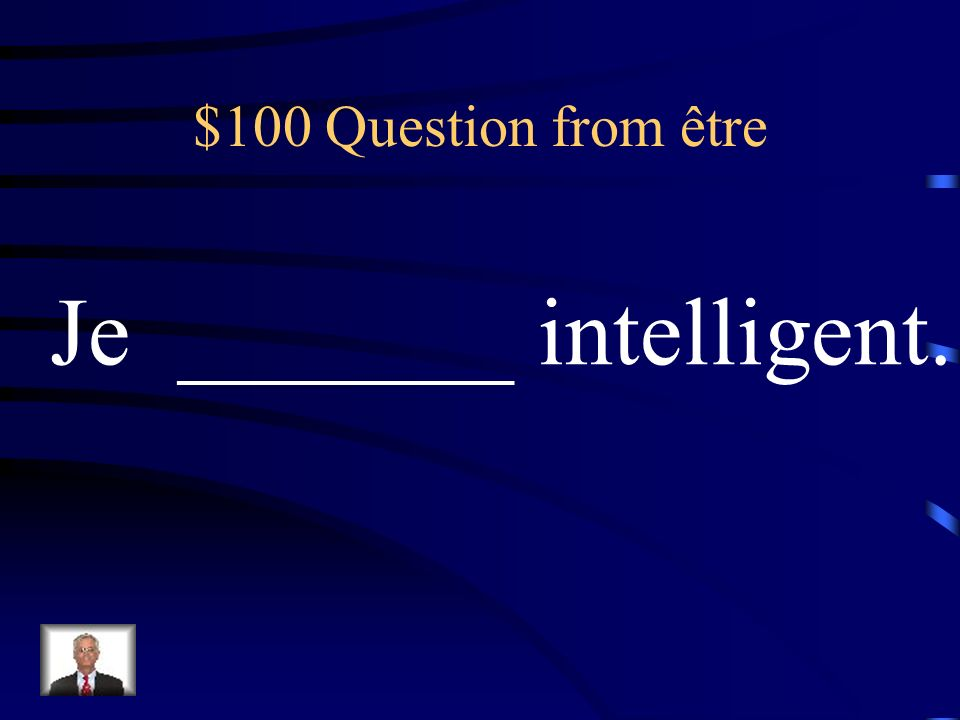 $100 Question from être Je _______ intelligent.