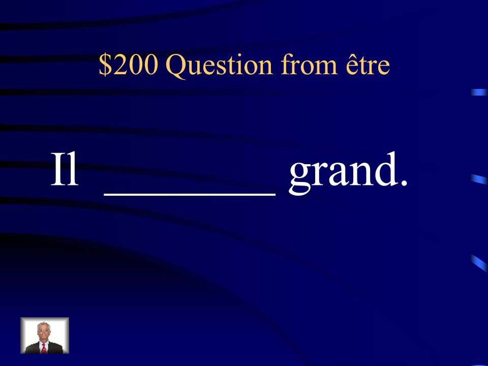 $200 Question from être Il _______ grand.
