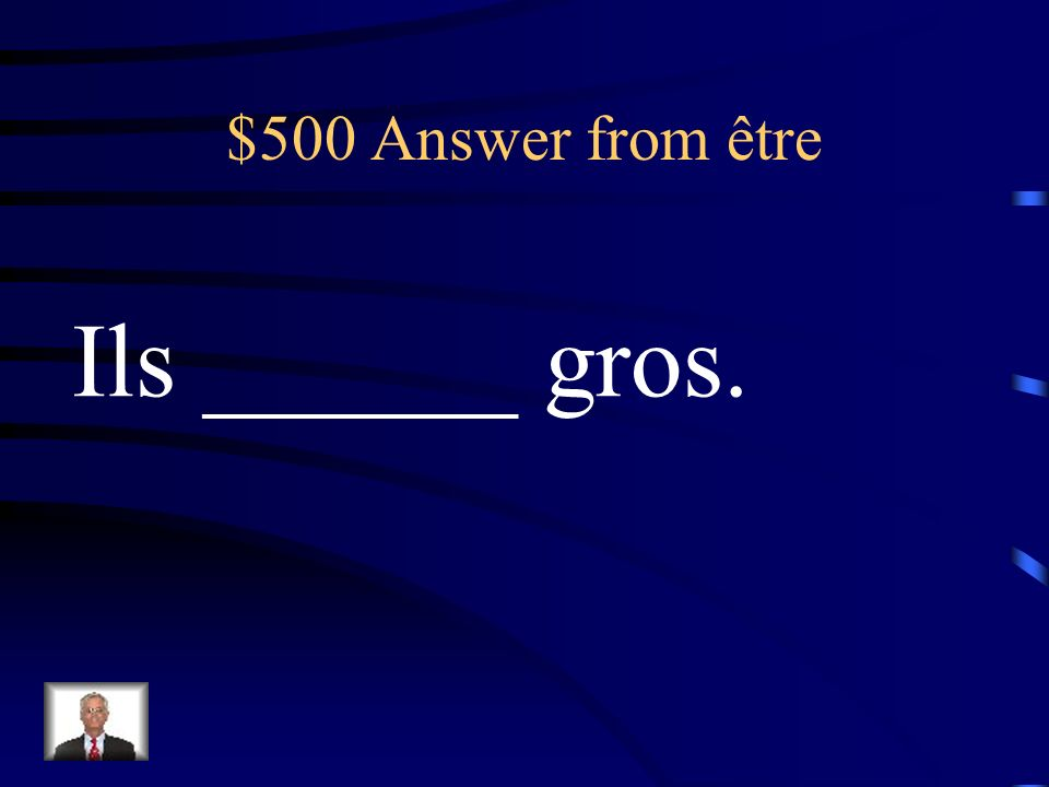 $500 Answer from être Ils ______ gros.
