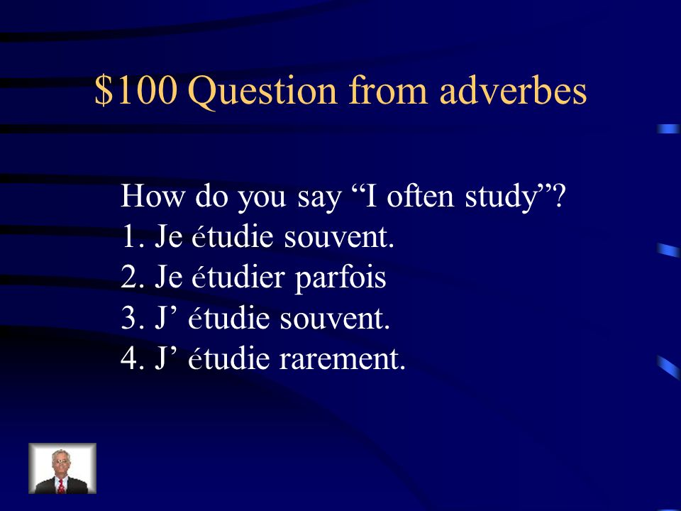 $100 Question from adverbes How do you say I often study.