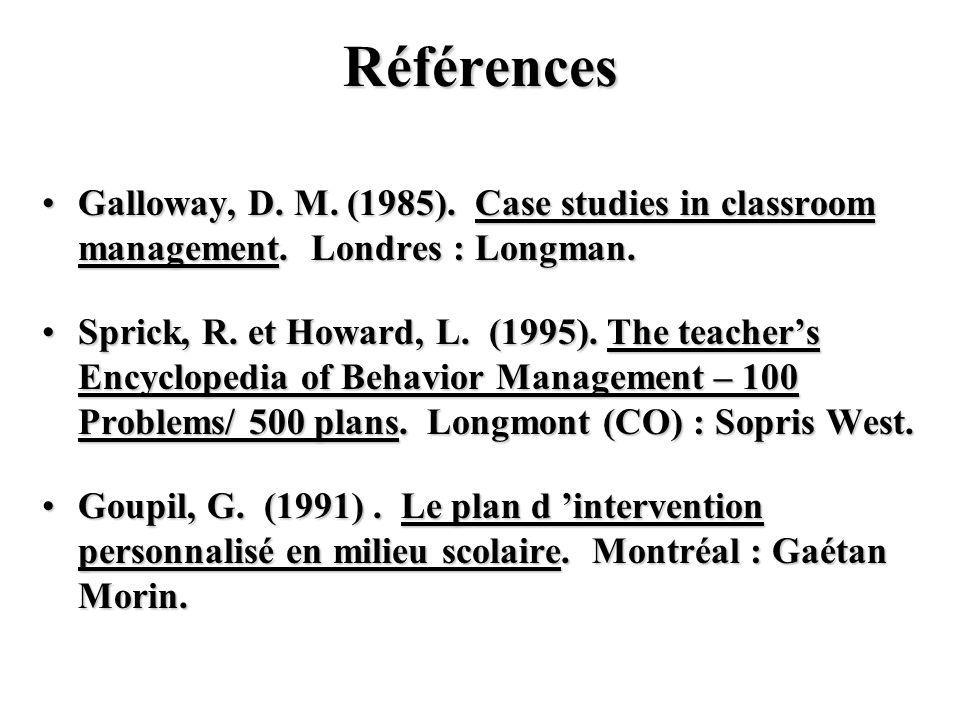 Références Galloway, D. M. (1985). Case studies in classroom management.
