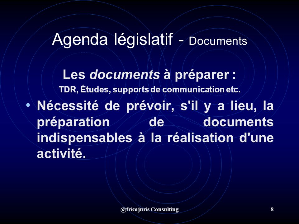 @fricajuris Consulting8 Agenda législatif - Documents Les documents à préparer : TDR, Études, supports de communication etc.