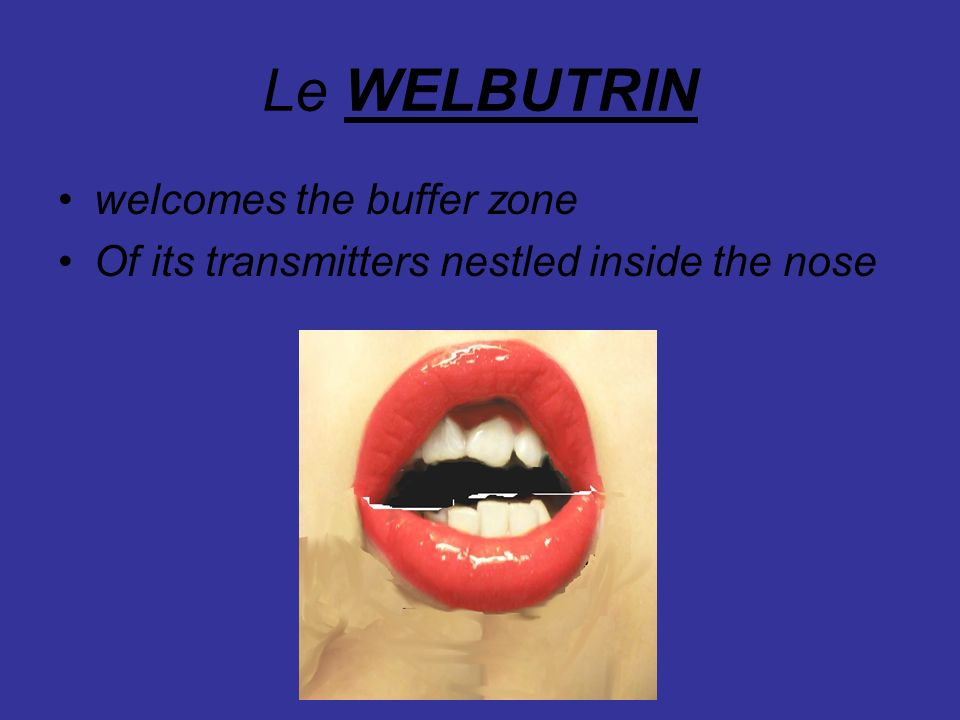 Le WELBUTRIN welcomes the buffer zone Of its transmitters nestled inside the nose