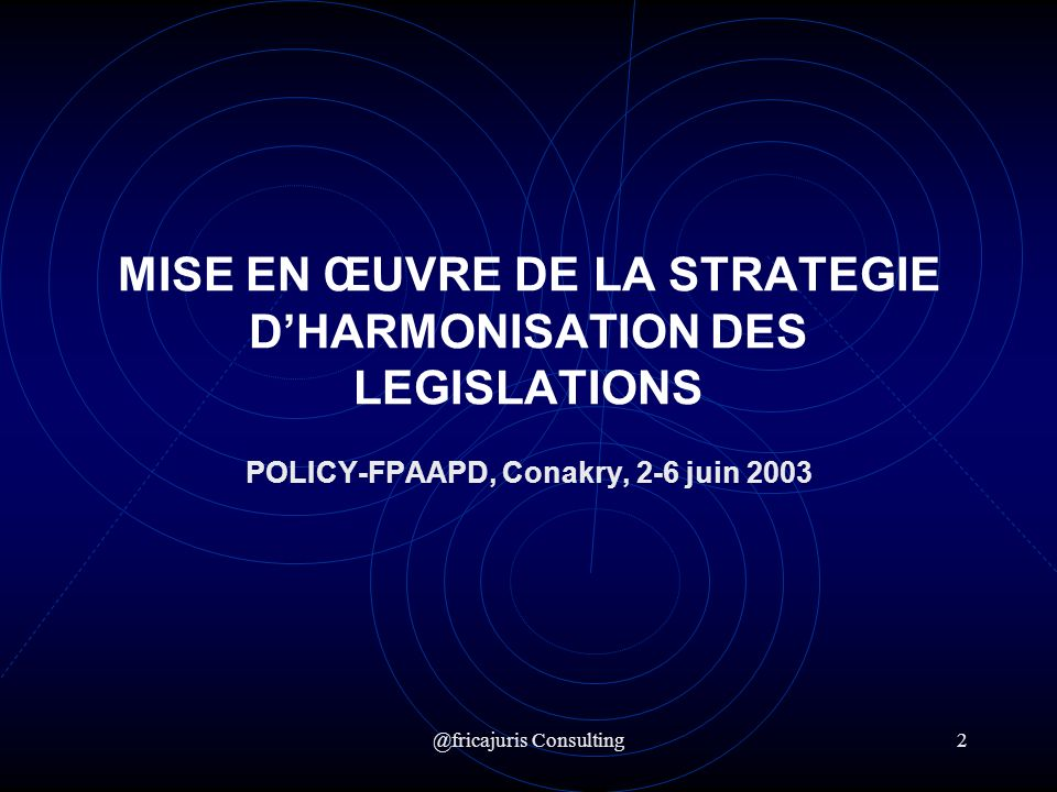 @fricajuris Consulting2 MISE EN ŒUVRE DE LA STRATEGIE DHARMONISATION DES LEGISLATIONS POLICY-FPAAPD, Conakry, 2-6 juin 2003