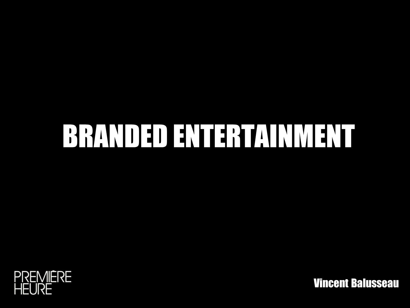 BRANDED ENTERTAINMENT Vincent Balusseau