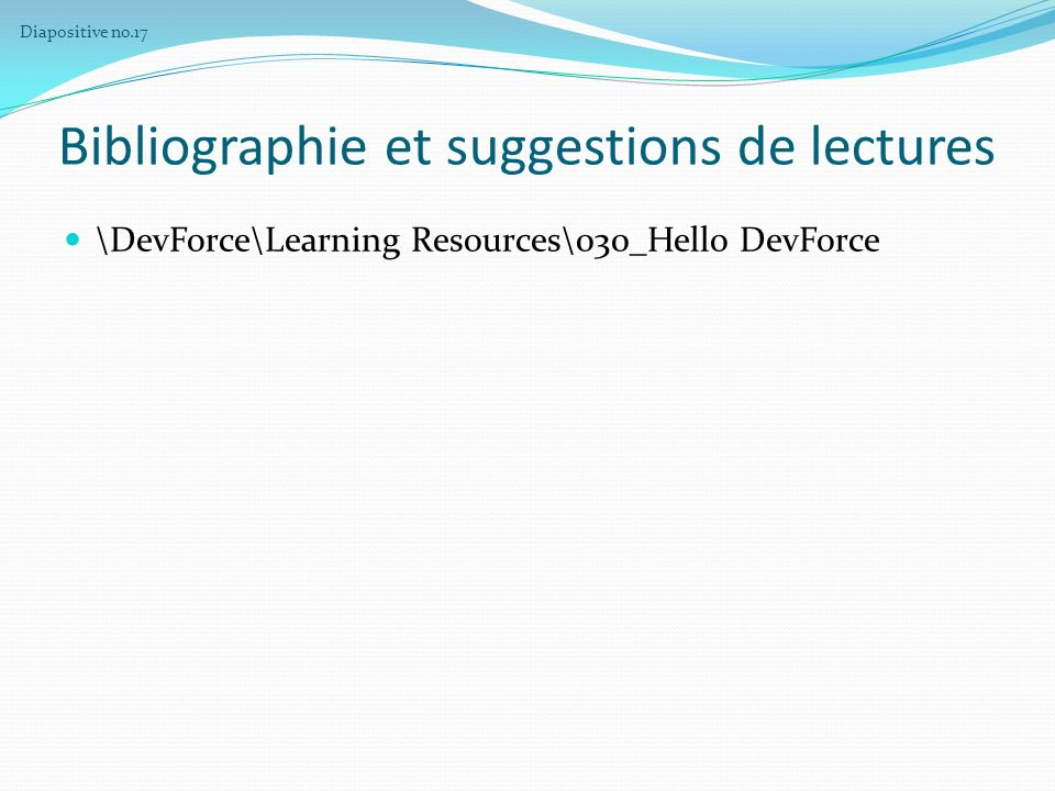 Bibliographie et suggestions de lectures \DevForce\Learning Resources\030_Hello DevForce Diapositive no.17