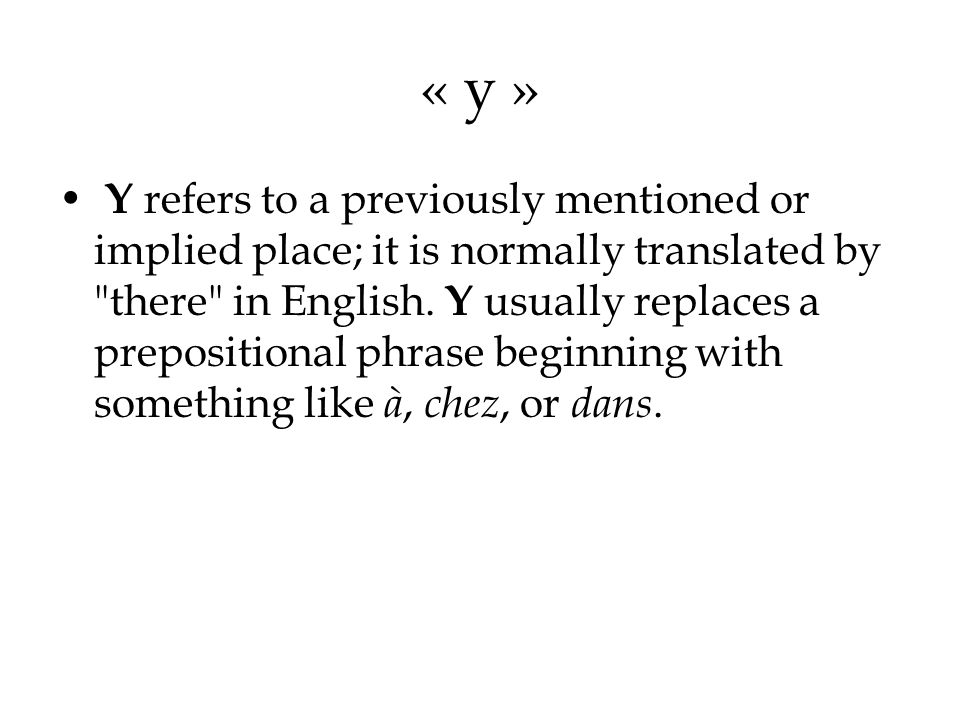 « y » Y refers to a previously mentioned or implied place; it is normally translated by there in English.