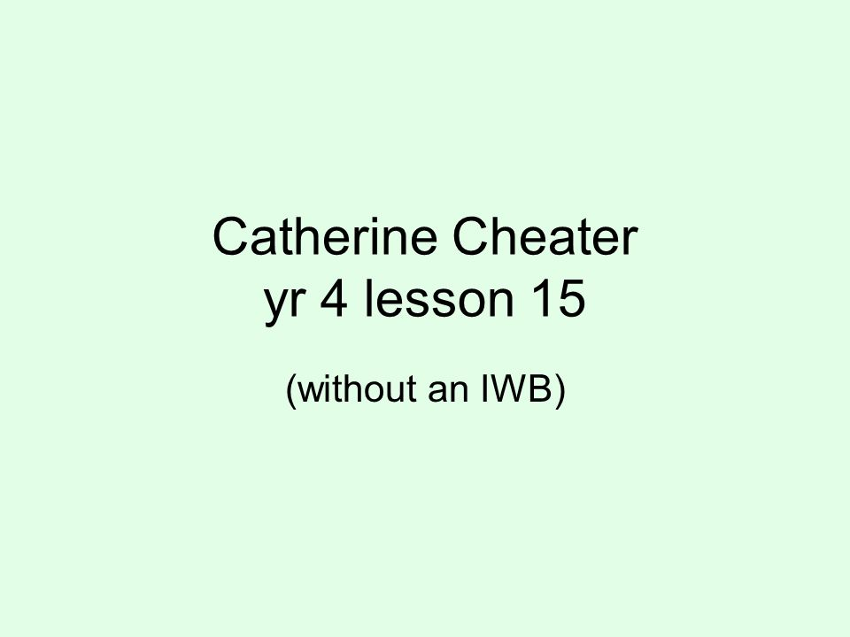 Catherine Cheater yr 4 lesson 15 (without an IWB)