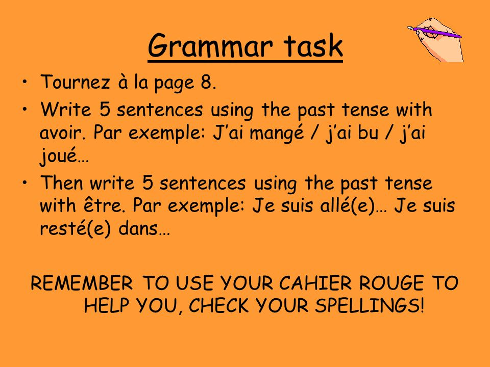 Grammar task Tournez à la page 8. Write 5 sentences using the past tense with avoir.