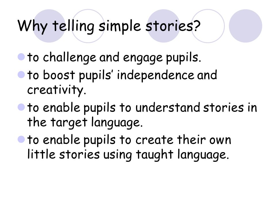 Why telling simple stories. to challenge and engage pupils.