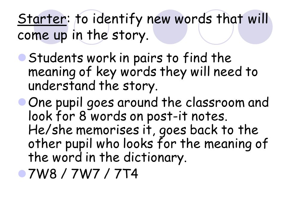 Starter: to identify new words that will come up in the story.