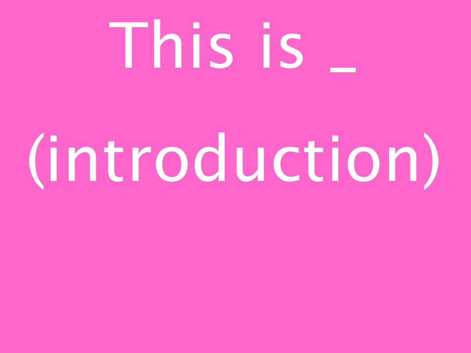 This is _ (introduction)