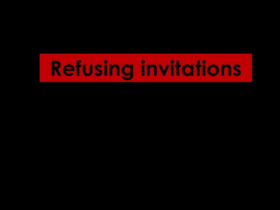 Refusing invitations