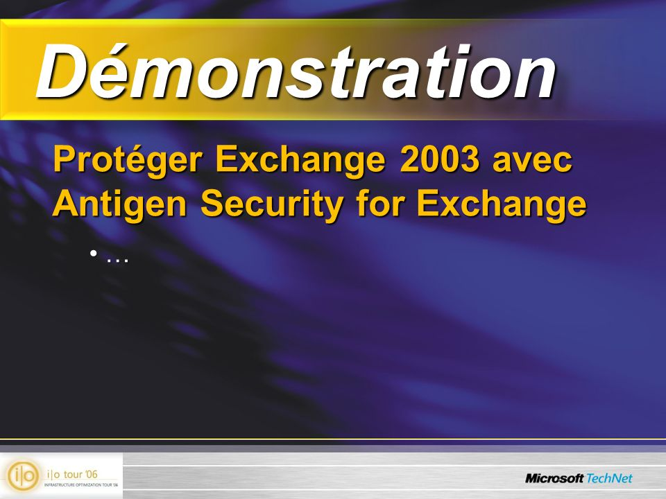 Démonstration Démonstration Protéger Exchange 2003 avec Antigen Security for Exchange … …