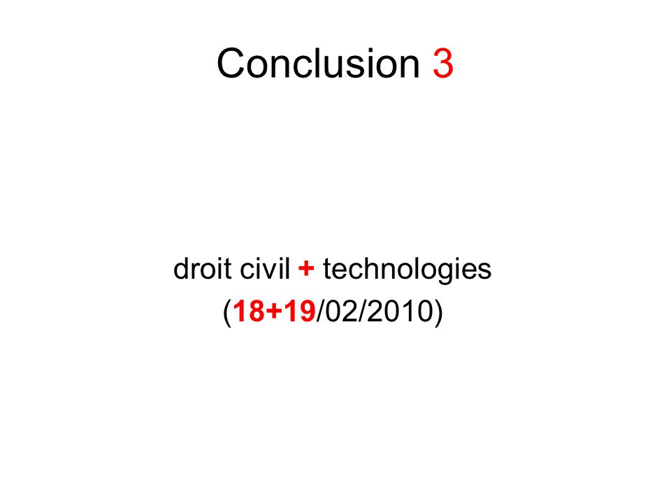 Conclusion 3 droit civil + technologies (18+19/02/2010)