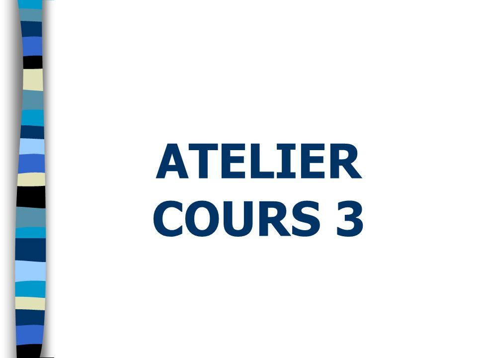 ATELIER COURS 3