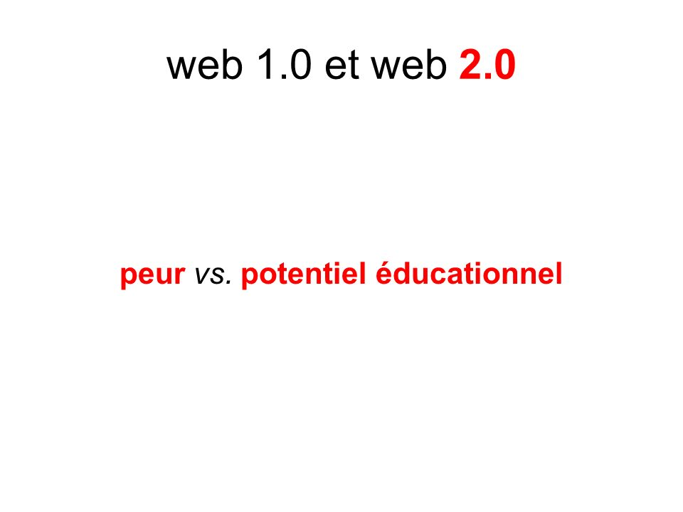 web 1.0 et web 2.0 peur vs. potentiel éducationnel