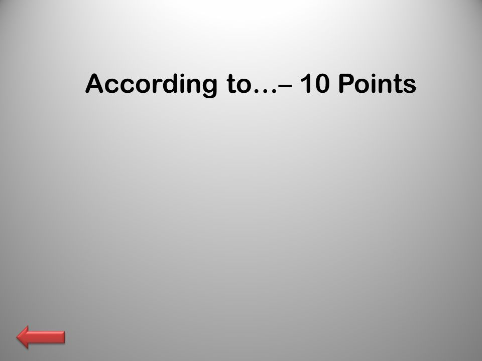 According to…– 10 Points