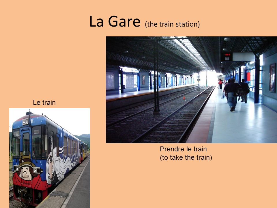 La Gare (the train station) Le train Prendre le train (to take the train)