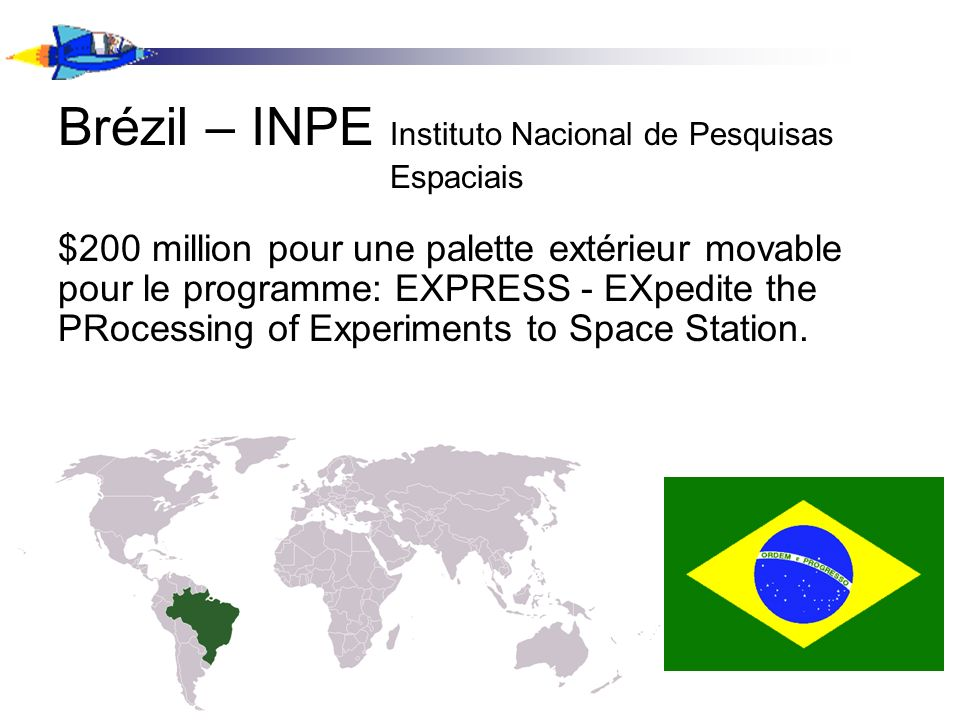 Brézil – INPE Instituto Nacional de Pesquisas Espaciais $200 million pour une palette extérieur movable pour le programme: EXPRESS - EXpedite the PRocessing of Experiments to Space Station.