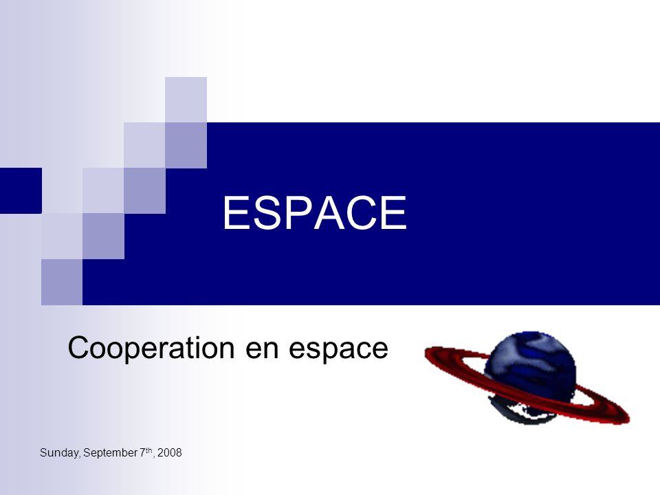 Sunday, September 7 th, 2008 ESPACE Cooperation en espace