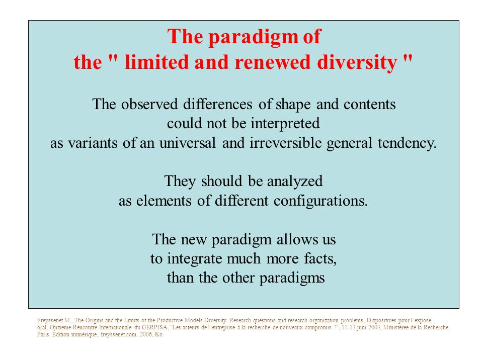 The paradigm of the limited and renewed diversity The observed differences of shape and contents could not be interpreted as variants of an universal and irreversible general tendency.