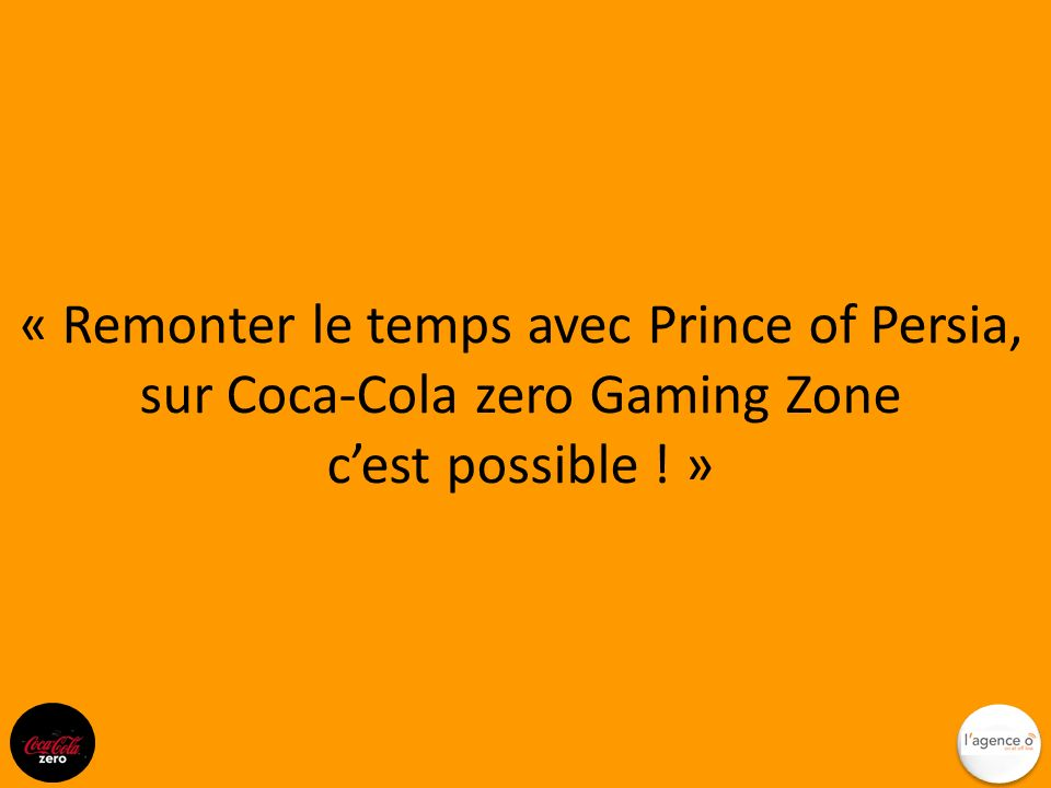 « Remonter le temps avec Prince of Persia, sur Coca-Cola zero Gaming Zone cest possible ! »