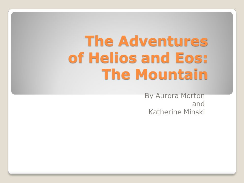 The Adventures of Helios and Eos: The Mountain By Aurora Morton and Katherine Minski