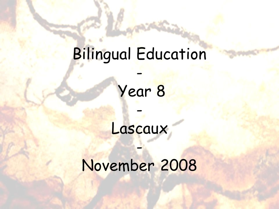 Bilingual Education - Year 8 - Lascaux - November 2008
