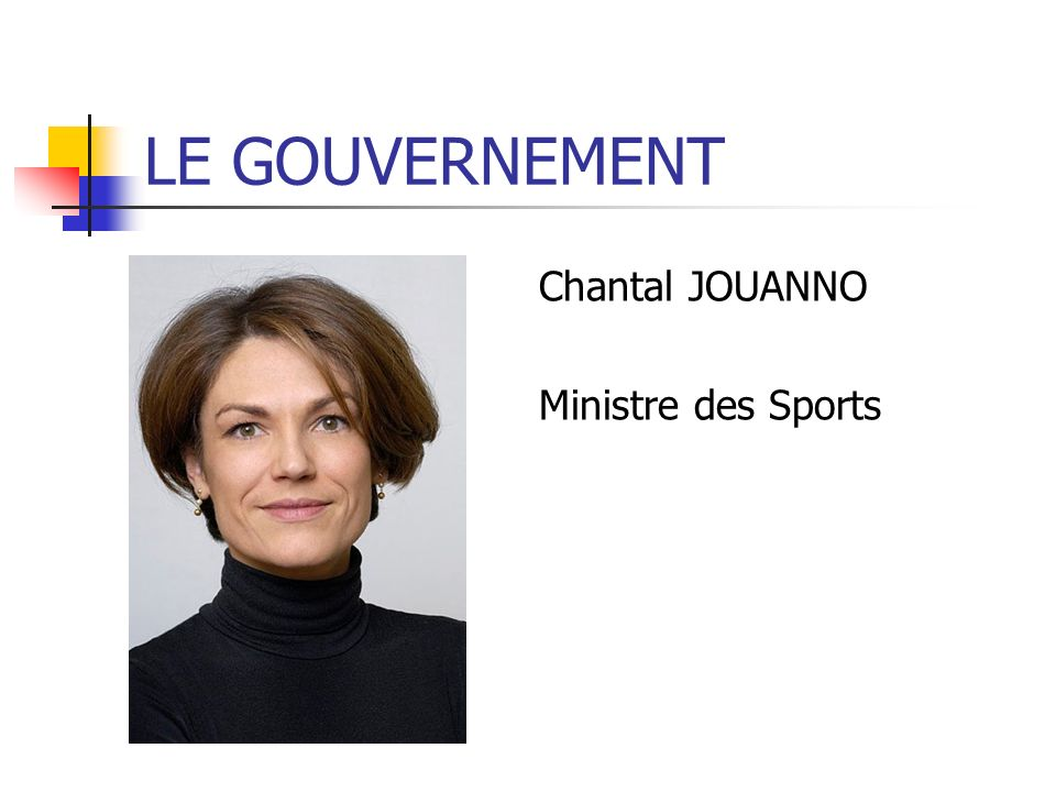 LE GOUVERNEMENT Chantal JOUANNO Ministre des Sports