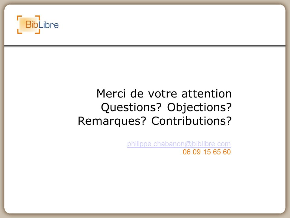 Merci de votre attention Questions. Objections. Remarques.