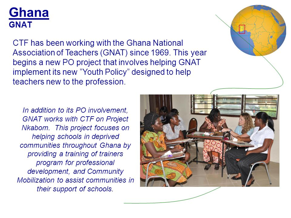 Ghana GNAT CTF has been working with the Ghana National Association of Teachers (GNAT) since 1969.