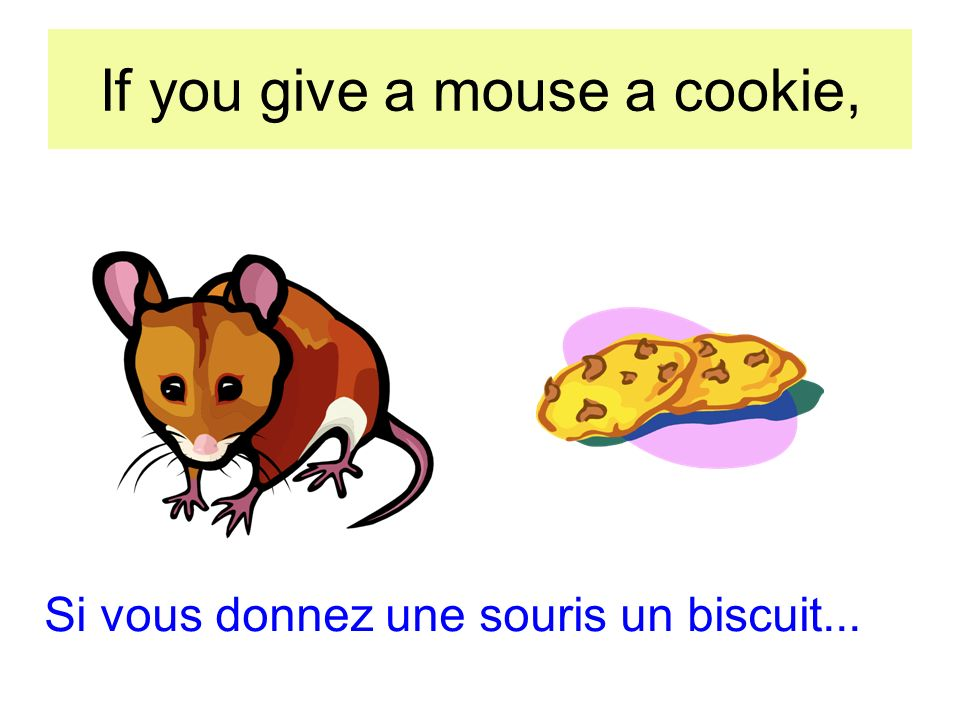 If you give a mouse a cookie, Si vous donnez une souris un biscuit...