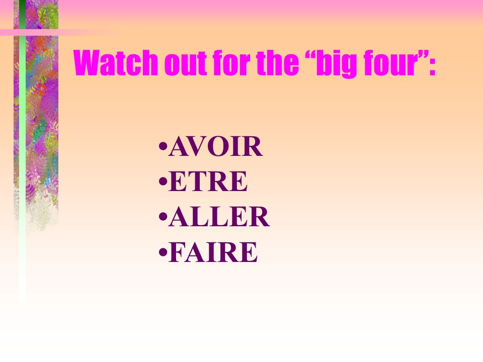 Watch out for the big four: AVOIR ETRE ALLER FAIRE