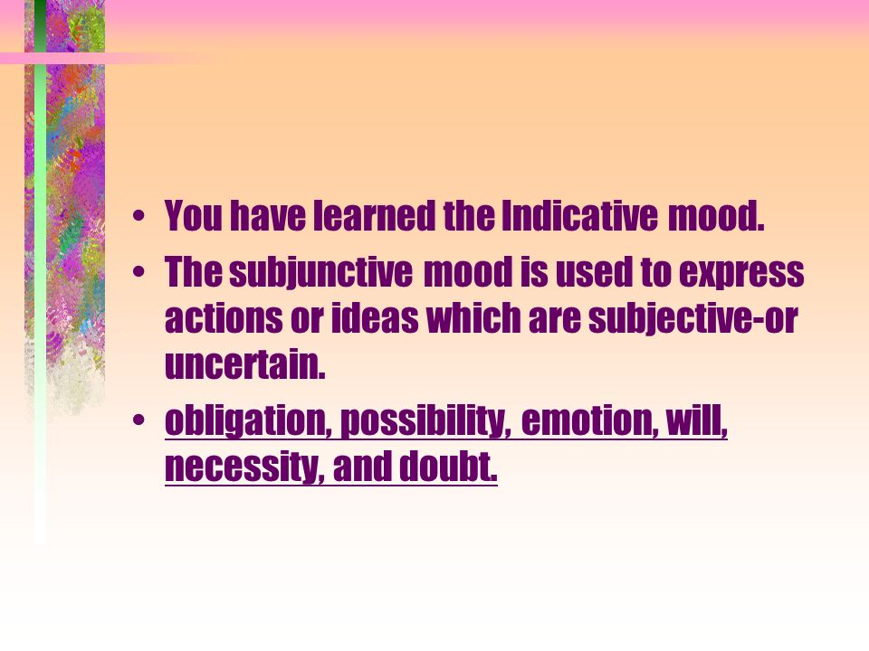 You have learned the Indicative mood.