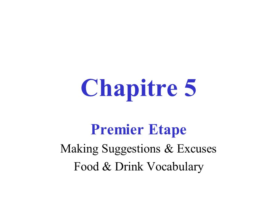 Chapitre 5 Premier Etape Making Suggestions & Excuses Food & Drink Vocabulary