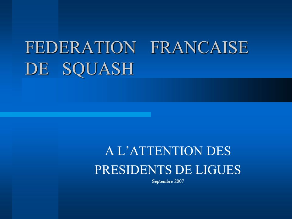 FEDERATION FRANCAISE DE SQUASH A LATTENTION DES PRESIDENTS DE LIGUES Septembre 2007