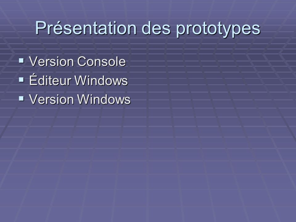 Présentation des prototypes Version Console Version Console Éditeur Windows Éditeur Windows Version Windows Version Windows