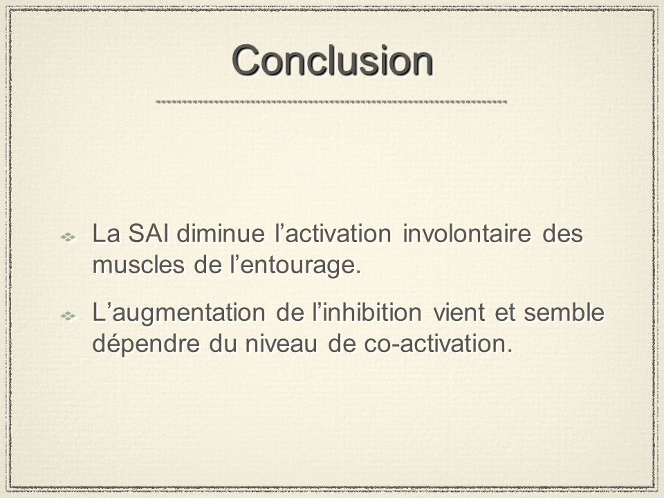 ConclusionConclusion La SAI diminue lactivation involontaire des muscles de lentourage.