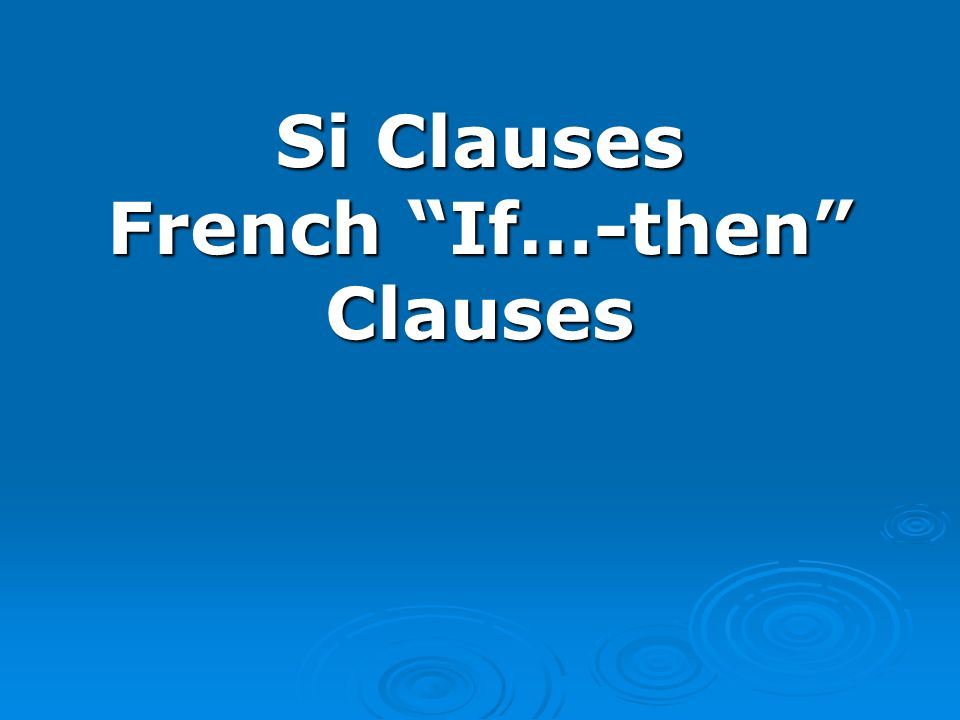 Si Clauses French If…-then Clauses