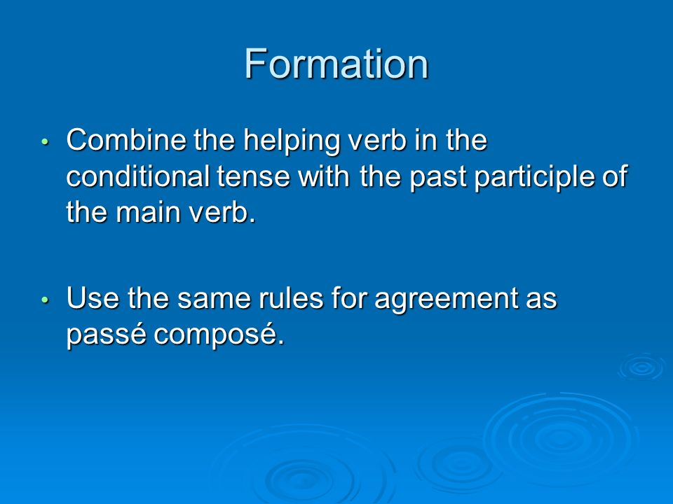 Formation Combine the helping verb in the conditional tense with the past participle of the main verb.