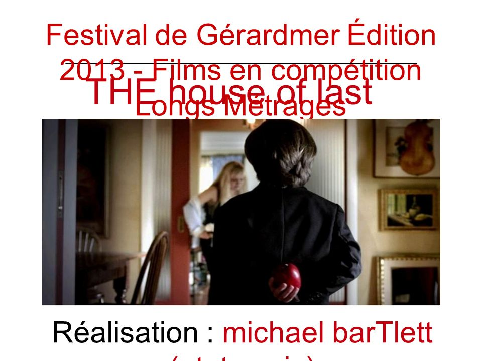 THE house of last thing Réalisation : michael barTlett (etats unis) Festival de Gérardmer Édition Films en compétition Longs Métrages