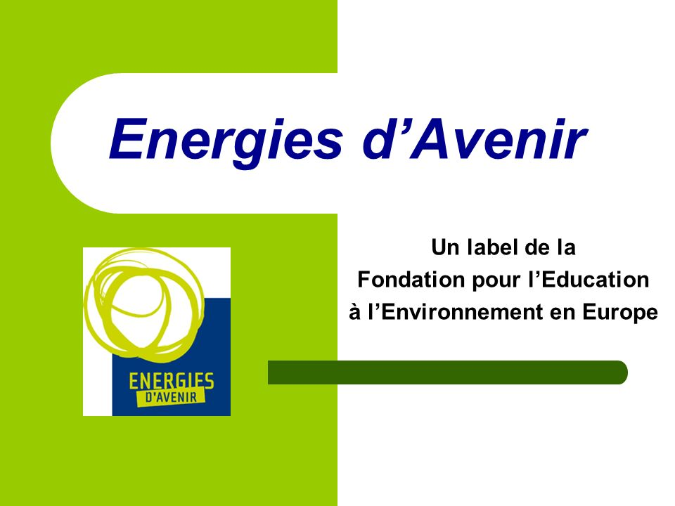Energies dAvenir Un label de la Fondation pour lEducation à lEnvironnement en Europe
