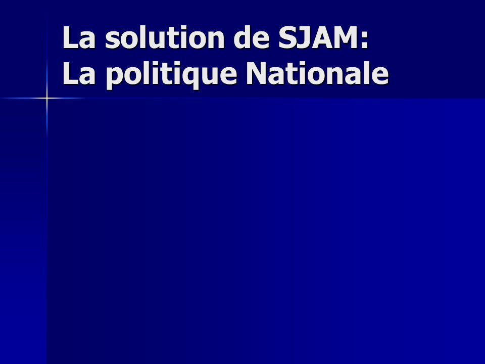 La solution de SJAM: La politique Nationale