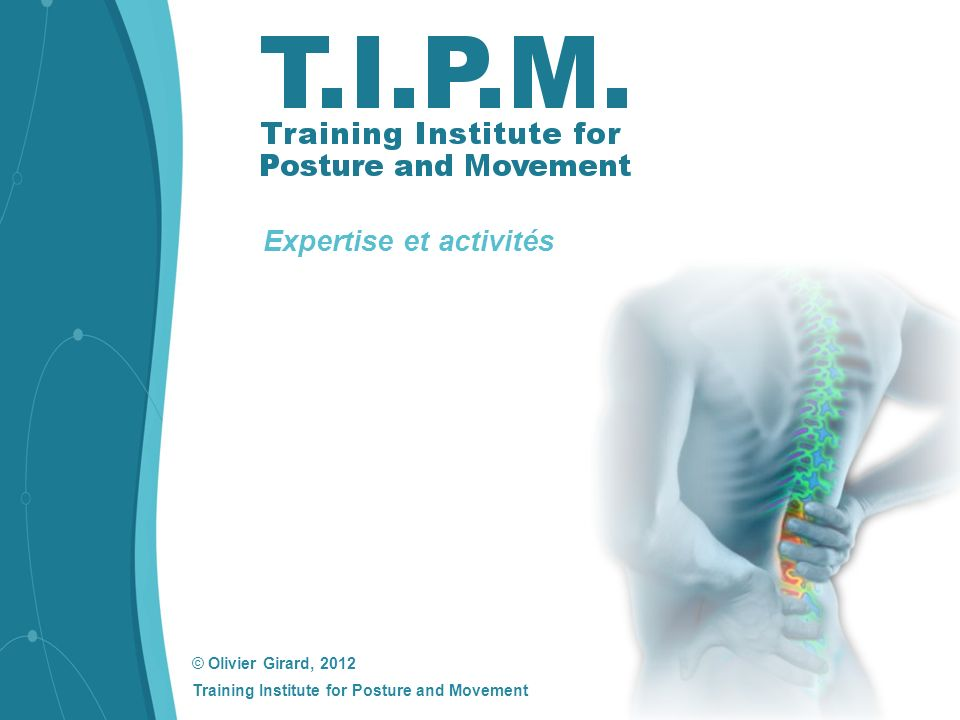 © Olivier Girard, 2012 Training Institute for Posture and Movement Expertise et activités