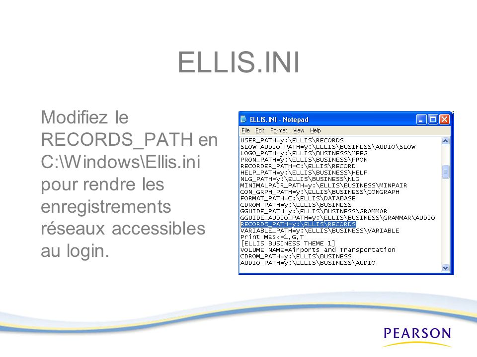 ELLIS.INI Modifiez le RECORDS_PATH en C:\Windows\Ellis.ini pour rendre les enregistrements réseaux accessibles au login.